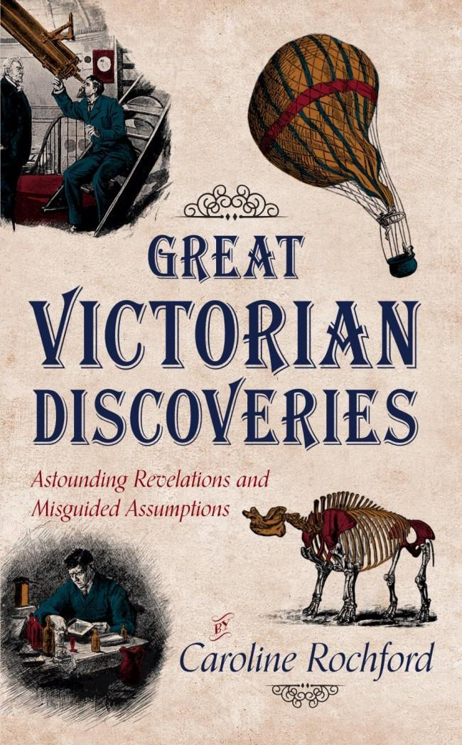 Great Victorian Discoveries, by Caroline Rochford (Amberley, £9.99)